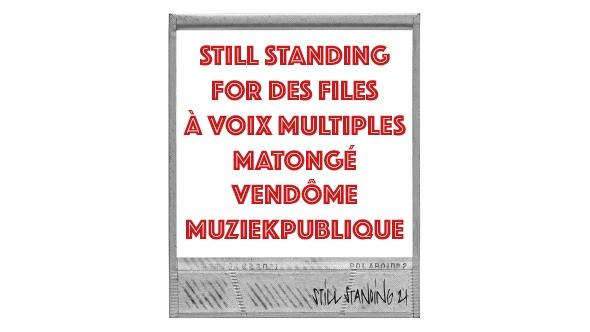 STILL STANDIND FOR DES FILES À VOIX MULTIPLES MATONGÉ-CINÉMA VENDÔME-MUZIEKPUBLIQUE